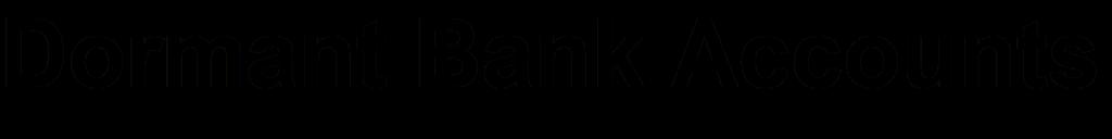 Dormant Bank Accounts